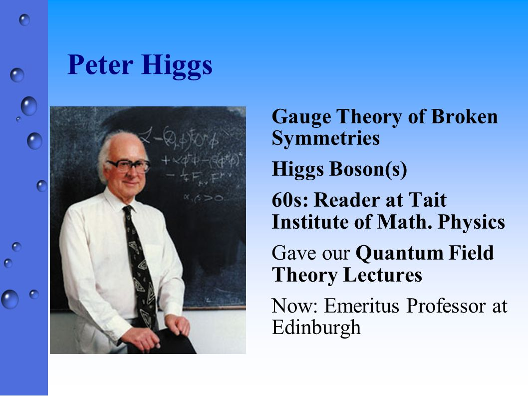 Peter Higgs Gauge Theory of Broken Symmetries Higgs Boson(s)