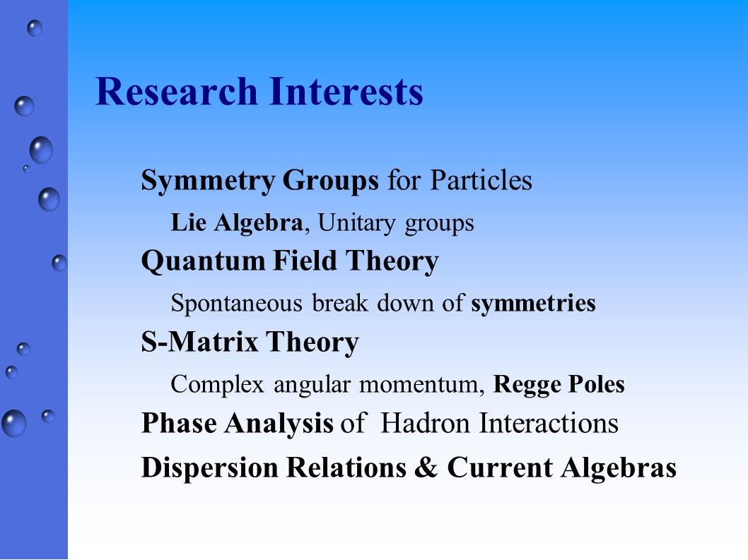 Research Interests Symmetry Groups for Particles Quantum Field Theory