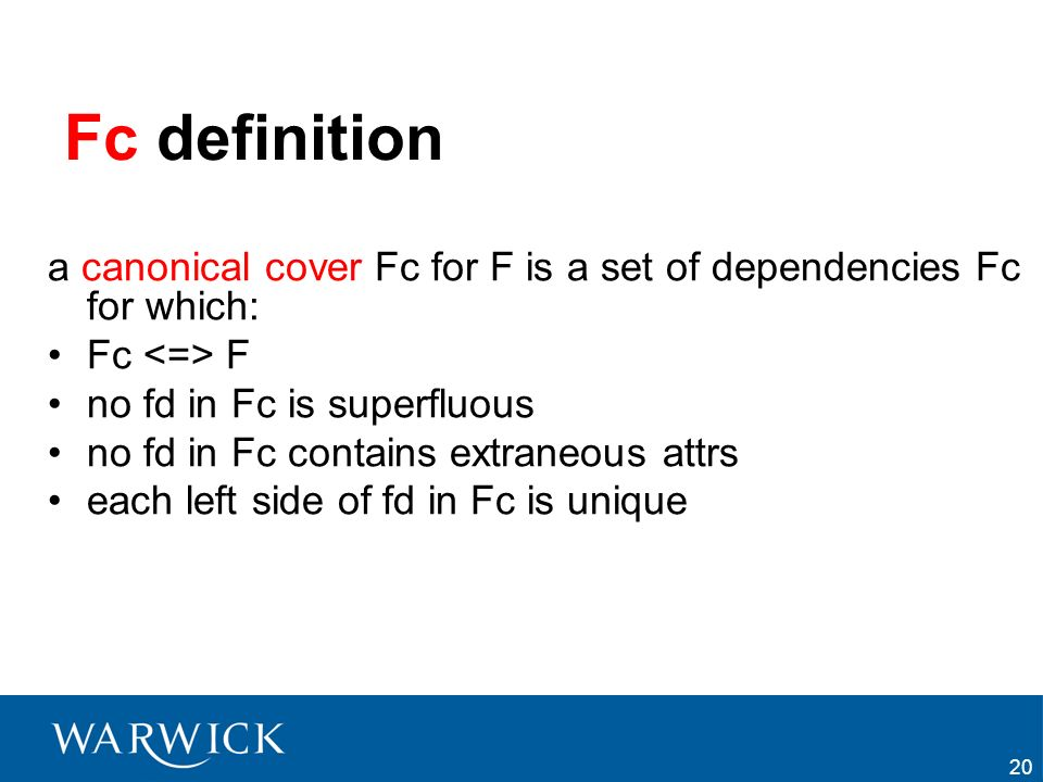 Fc definition a canonical cover Fc for F is a set of dependencies Fc for which: Fc <=> F. no fd in Fc is superfluous.