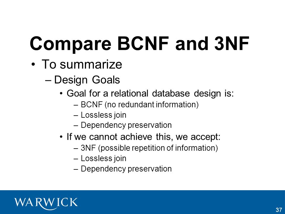 Compare BCNF and 3NF To summarize Design Goals