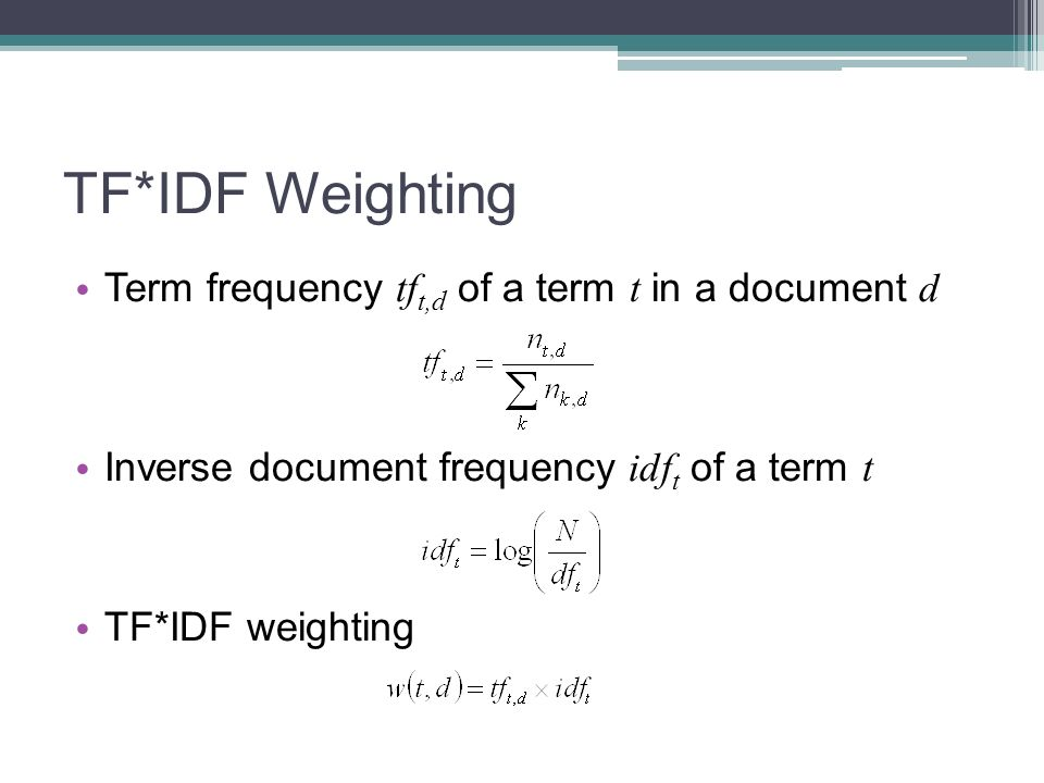 TF*IDF Weighting Term frequency tft,d of a term t in a document d
