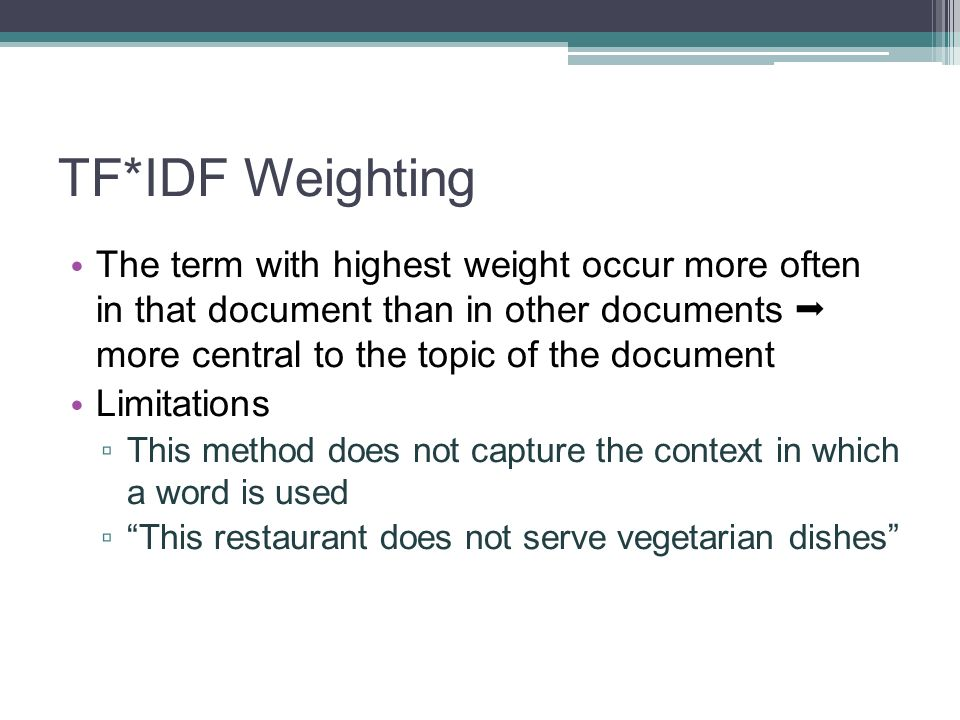 TF*IDF Weighting The term with highest weight occur more often in that document than in other documents  more central to the topic of the document.