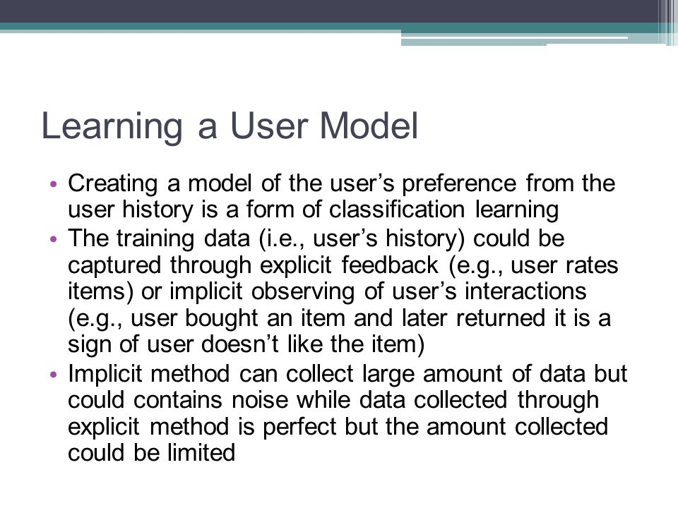 Learning a User Model Creating a model of the user's preference from the user history is a form of classification learning.