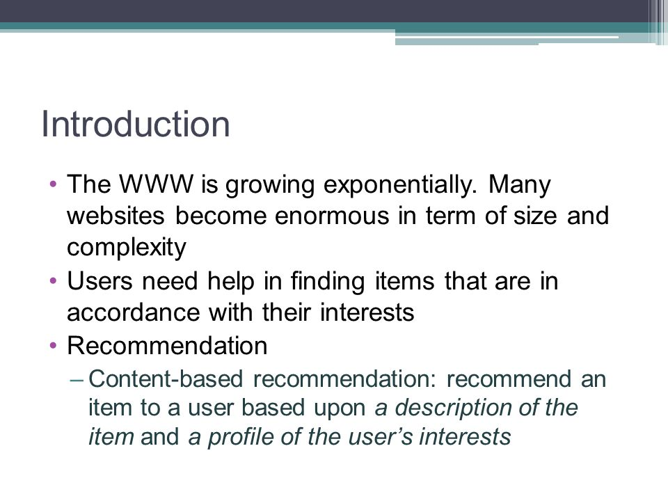Introduction The WWW is growing exponentially. Many websites become enormous in term of size and complexity.