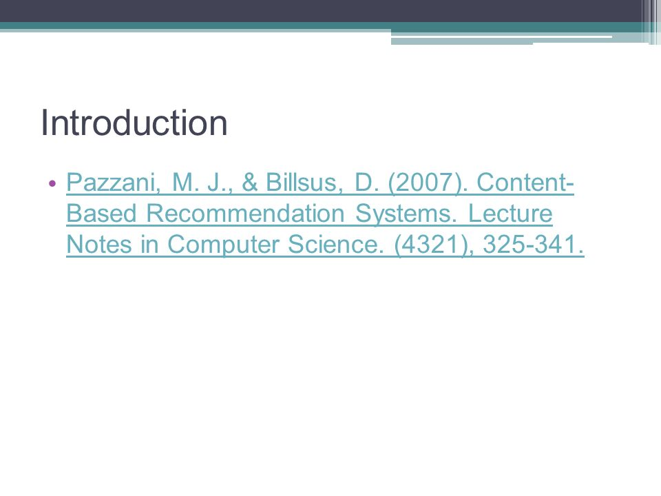 Introduction Pazzani, M. J., & Billsus, D. (2007).