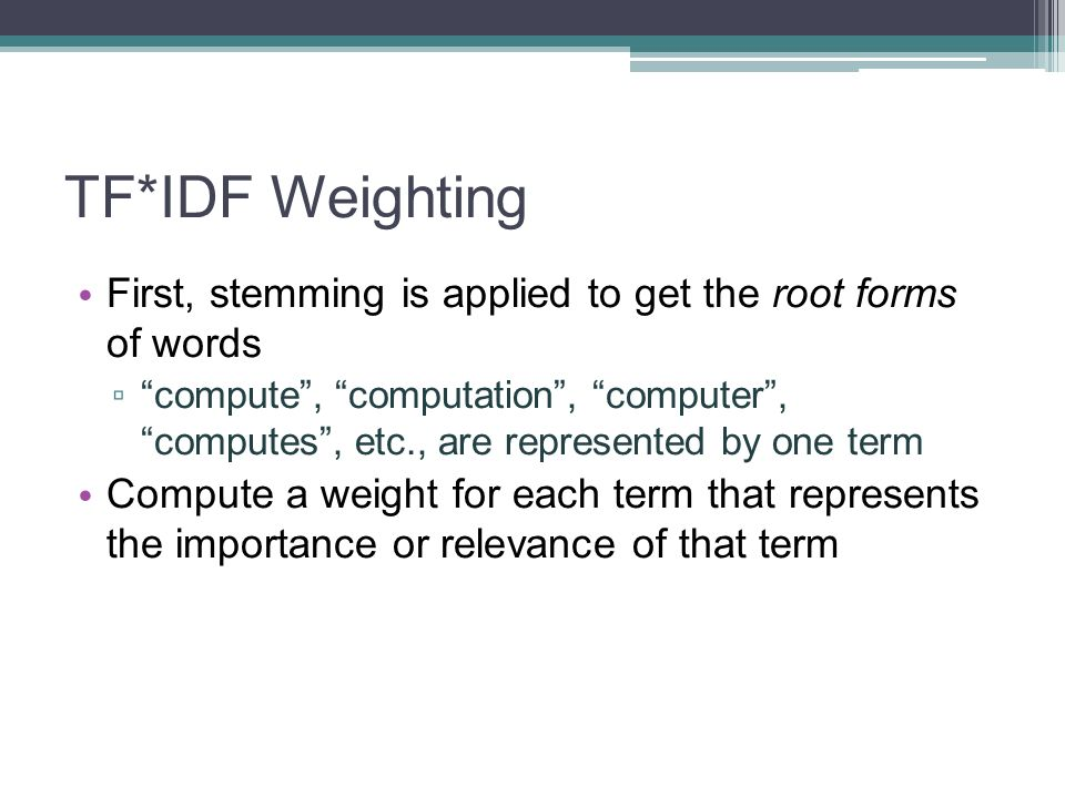 TF*IDF Weighting First, stemming is applied to get the root forms of words.