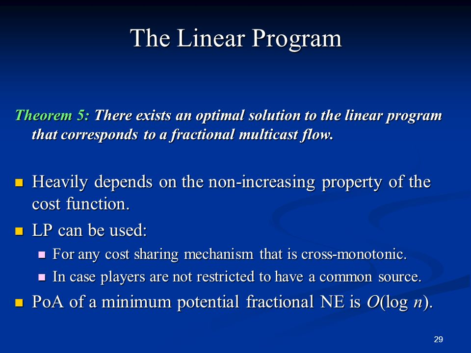 The Linear Program Theorem 5: There exists an optimal solution to the linear program that corresponds to a fractional multicast flow.