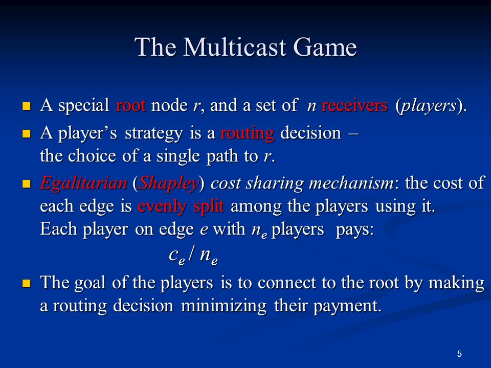 The Multicast Game A special root node r, and a set of n receivers (players).
