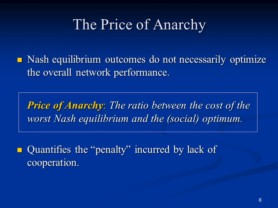 The Price of Anarchy Nash equilibrium outcomes do not necessarily optimize the overall network performance.