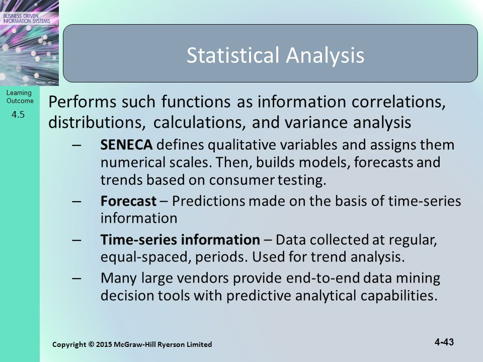 Statistical Analysis Performs such functions as information correlations, distributions, calculations, and variance analysis.