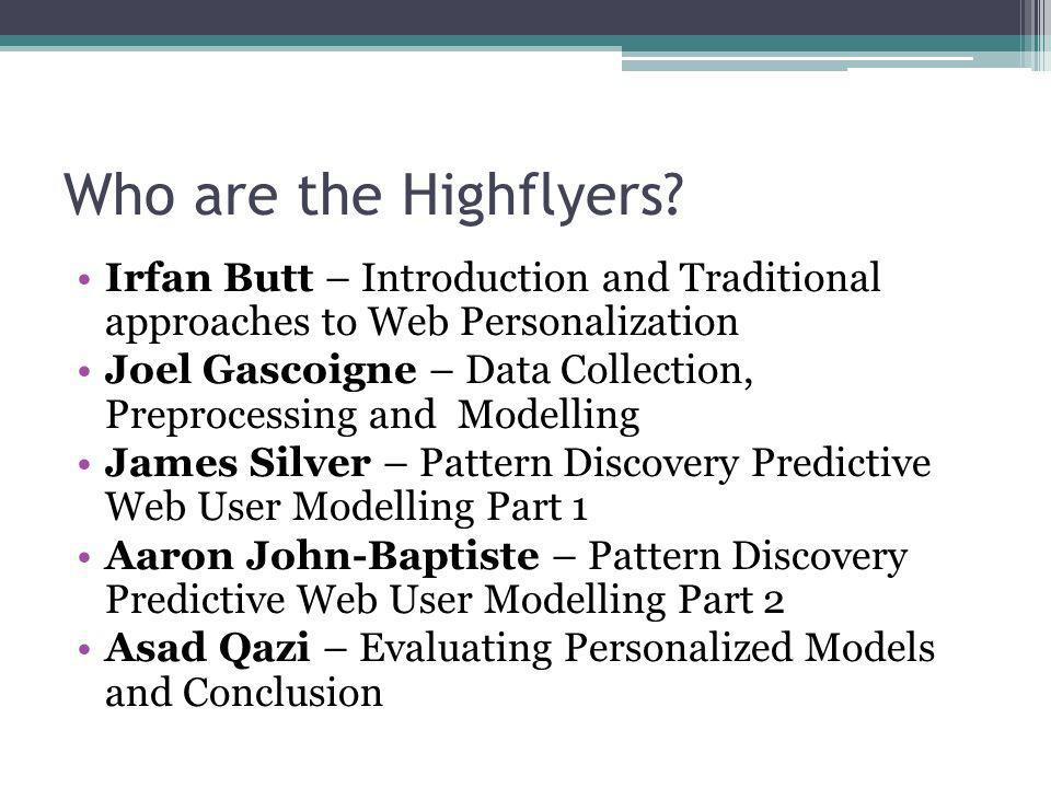 Who are the Highflyers Irfan Butt – Introduction and Traditional approaches to Web Personalization.