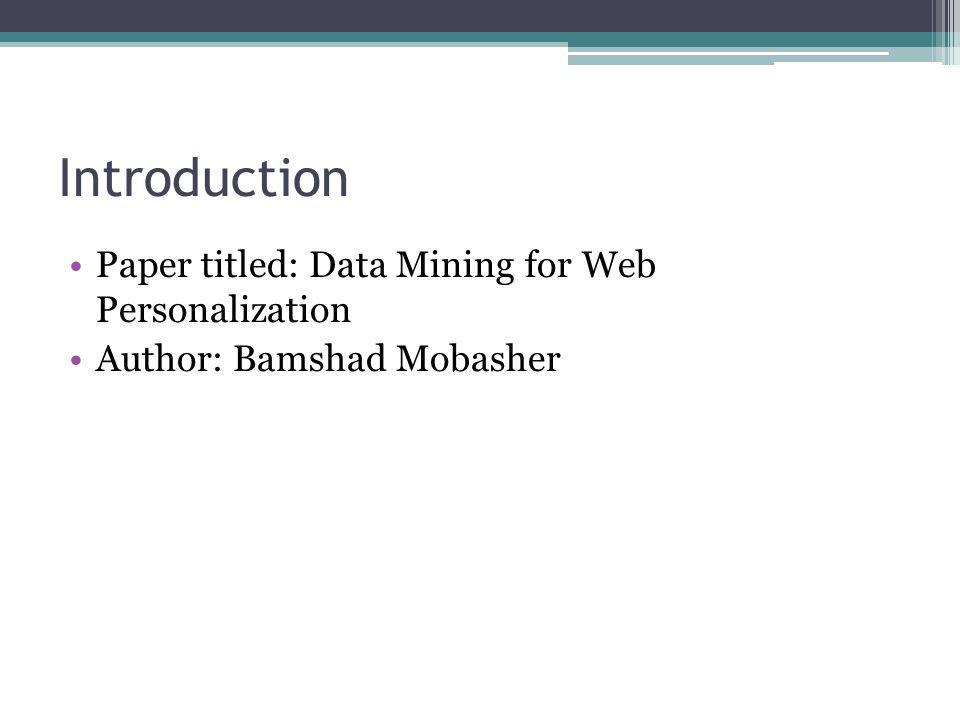 Introduction Paper titled: Data Mining for Web Personalization
