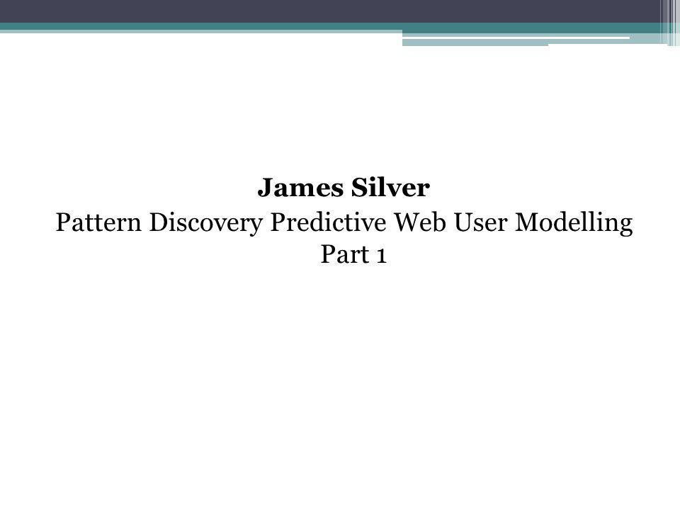 James Silver Pattern Discovery Predictive Web User Modelling Part 1