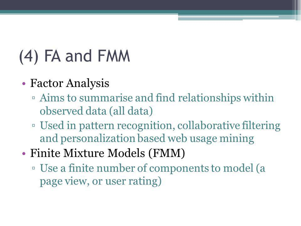 (4) FA and FMM Factor Analysis Finite Mixture Models (FMM)
