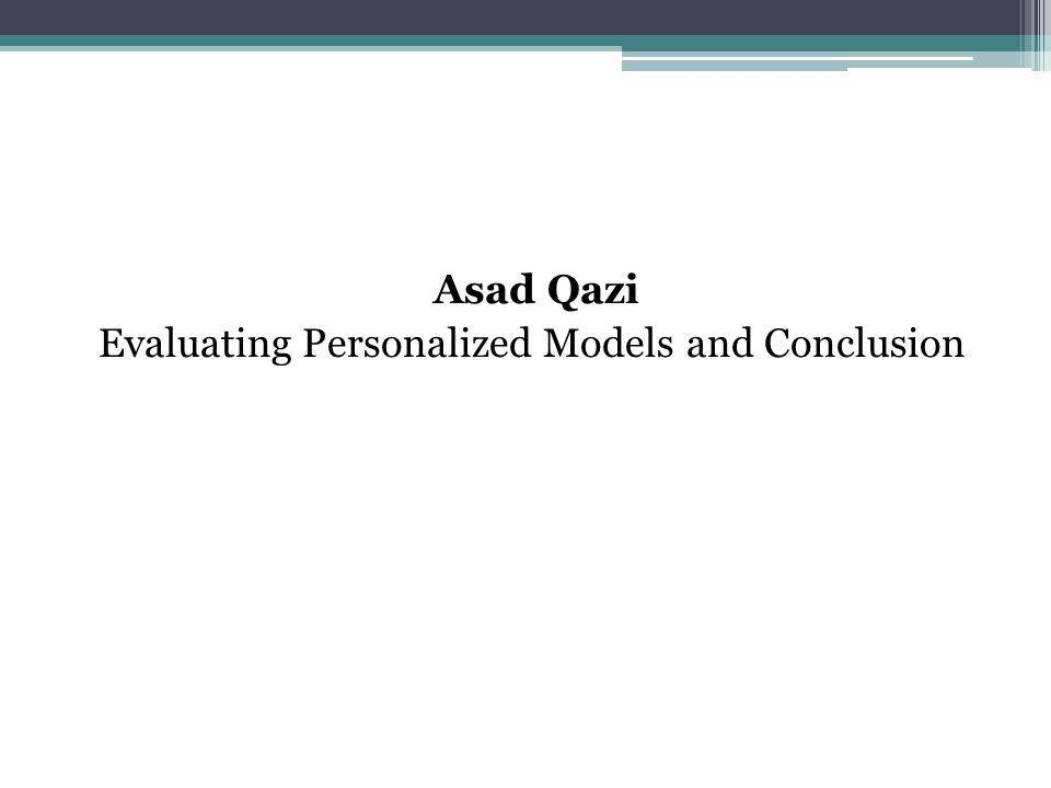 Asad Qazi Evaluating Personalized Models and Conclusion
