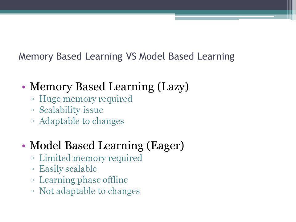 Memory Based Learning VS Model Based Learning