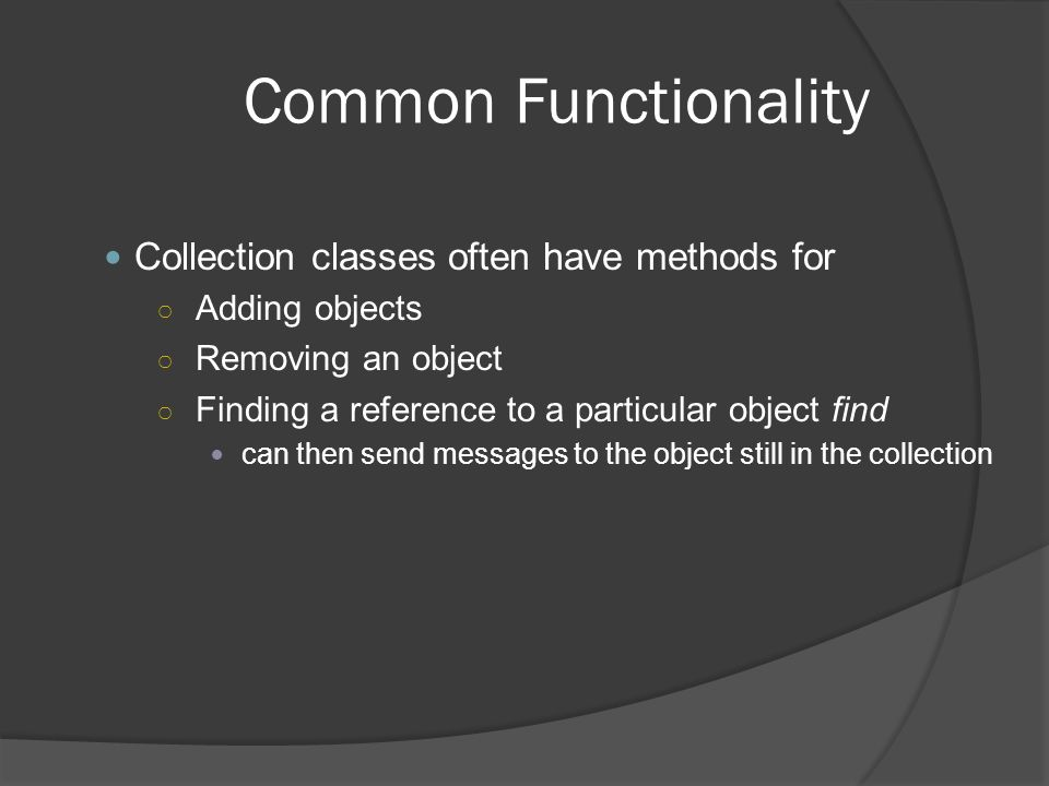 Common Functionality Collection classes often have methods for