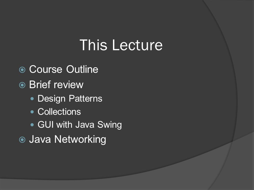 This Lecture Course Outline Brief review Java Networking