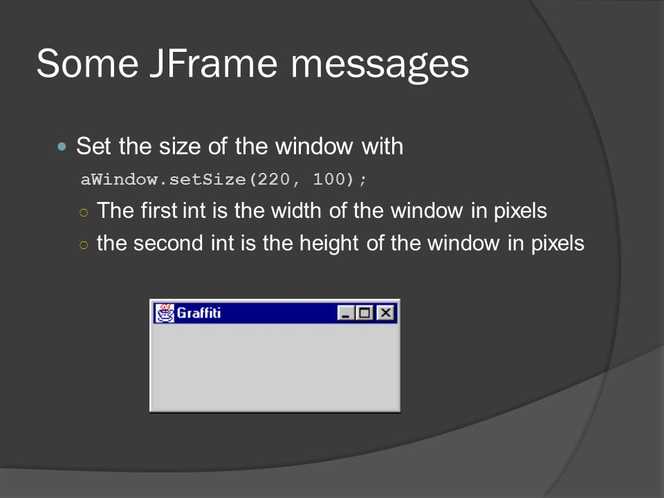 Some JFrame messages Set the size of the window with