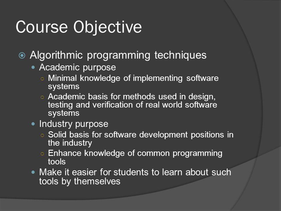 Course Objective Algorithmic programming techniques Academic purpose