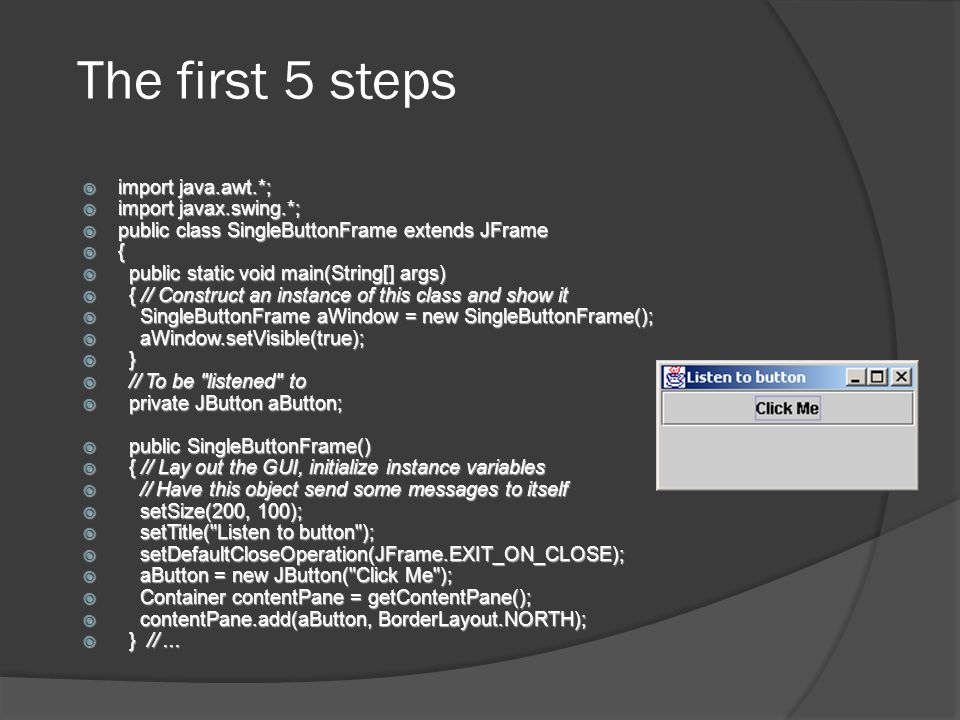 The first 5 steps import java.awt.*; import javax.swing.*;
