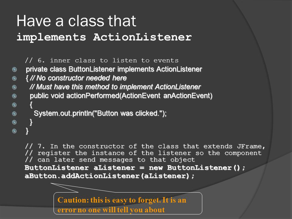 Have a class that implements ActionListener