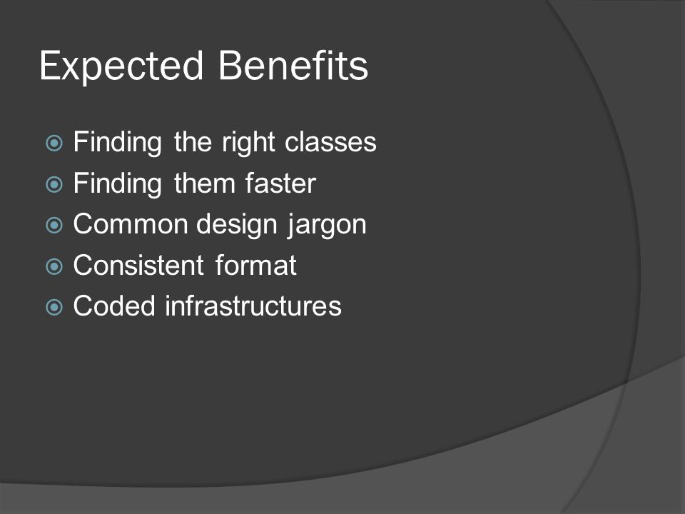 Expected Benefits Finding the right classes Finding them faster