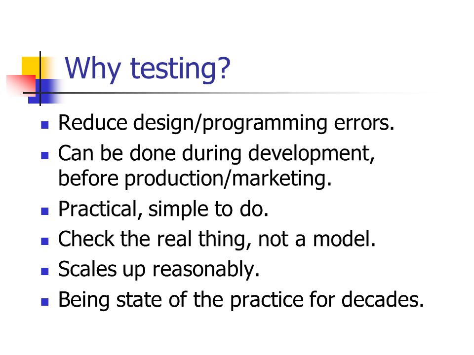 Why testing Reduce design/programming errors.