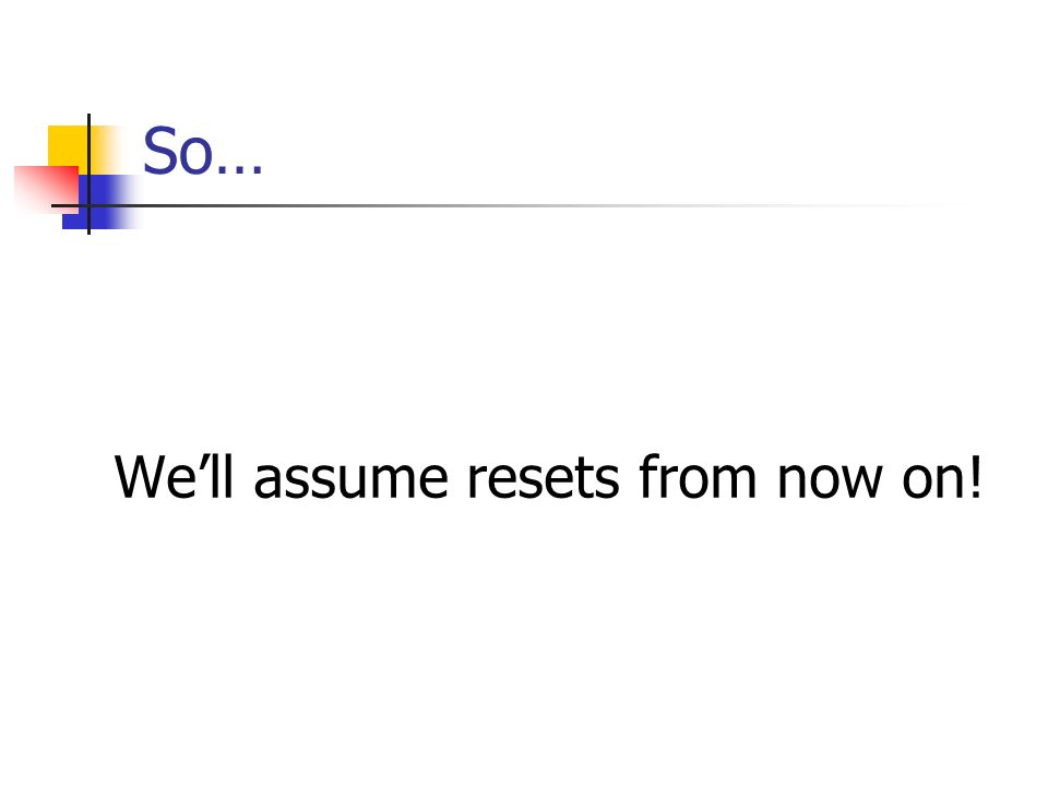 So… We'll assume resets from now on!