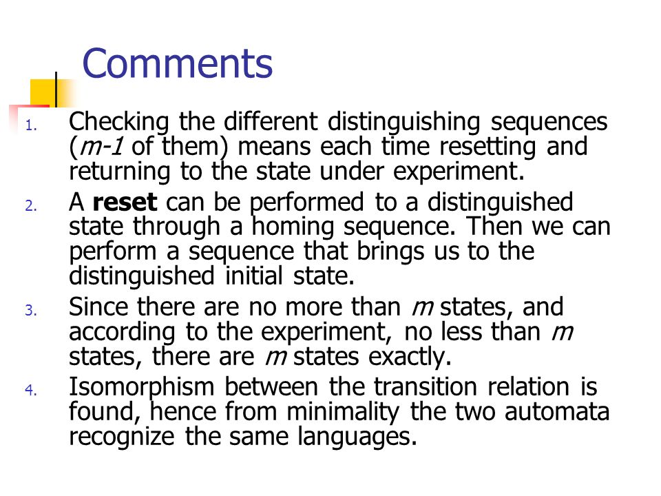 Comments Checking the different distinguishing sequences (m-1 of them) means each time resetting and returning to the state under experiment.