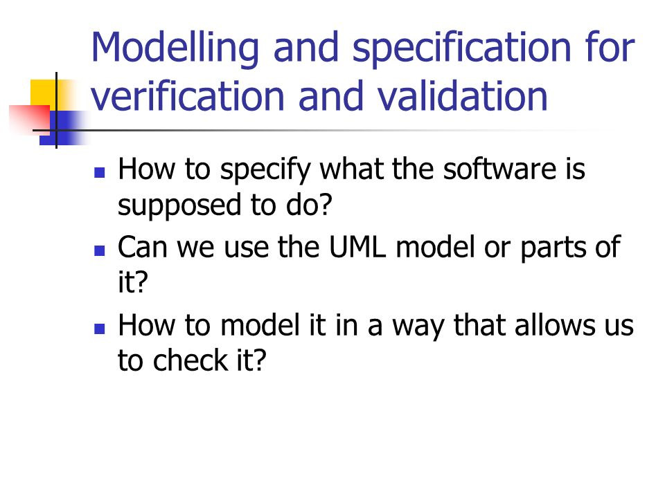 Modelling and specification for verification and validation