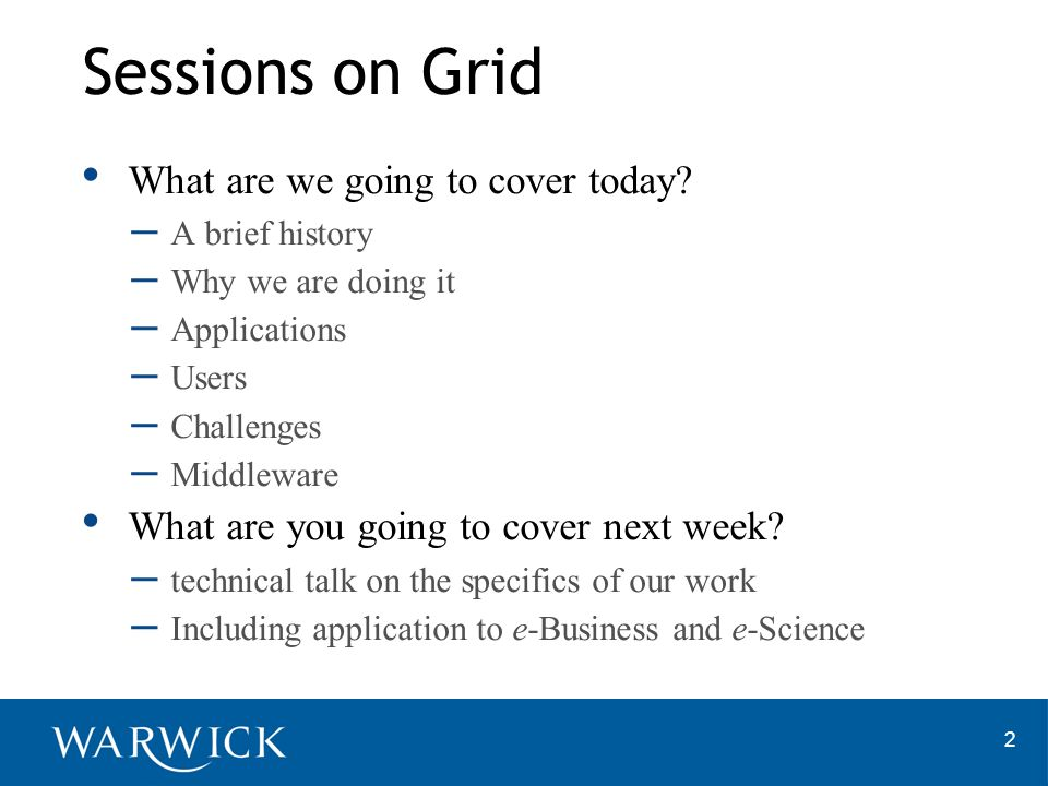 Sessions on Grid What are we going to cover today