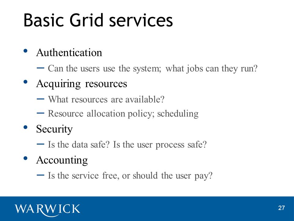 Basic Grid services Authentication Acquiring resources Security