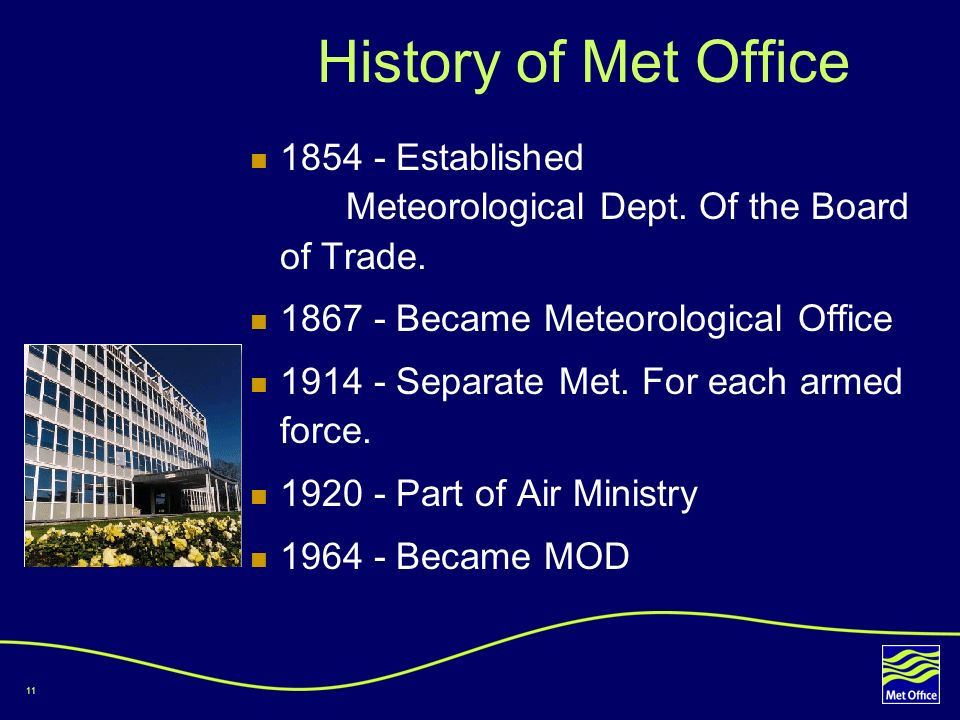 History of Met Office 1854 - Established Meteorological Dept. Of the Board of Trade. 1867 - Became Meteorological Office.