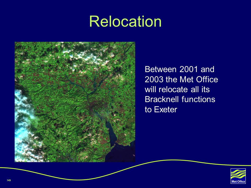 Relocation Between 2001 and 2003 the Met Office will relocate all its Bracknell functions to Exeter