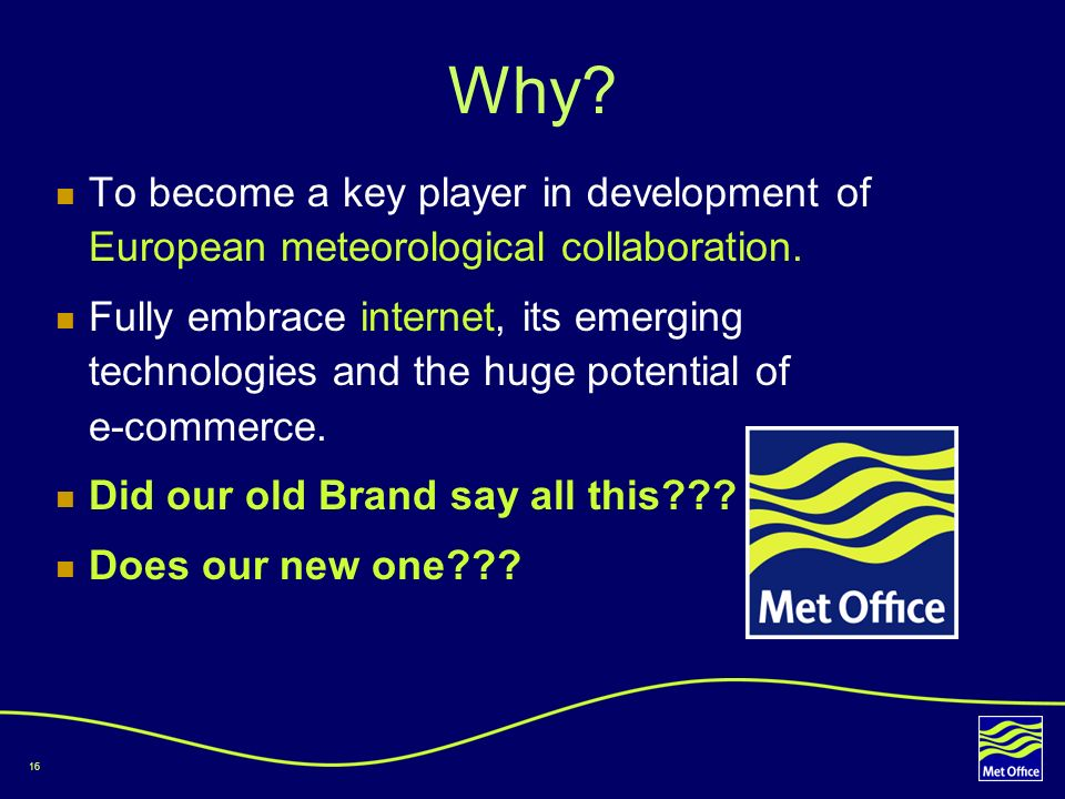 Why To become a key player in development of European meteorological collaboration.