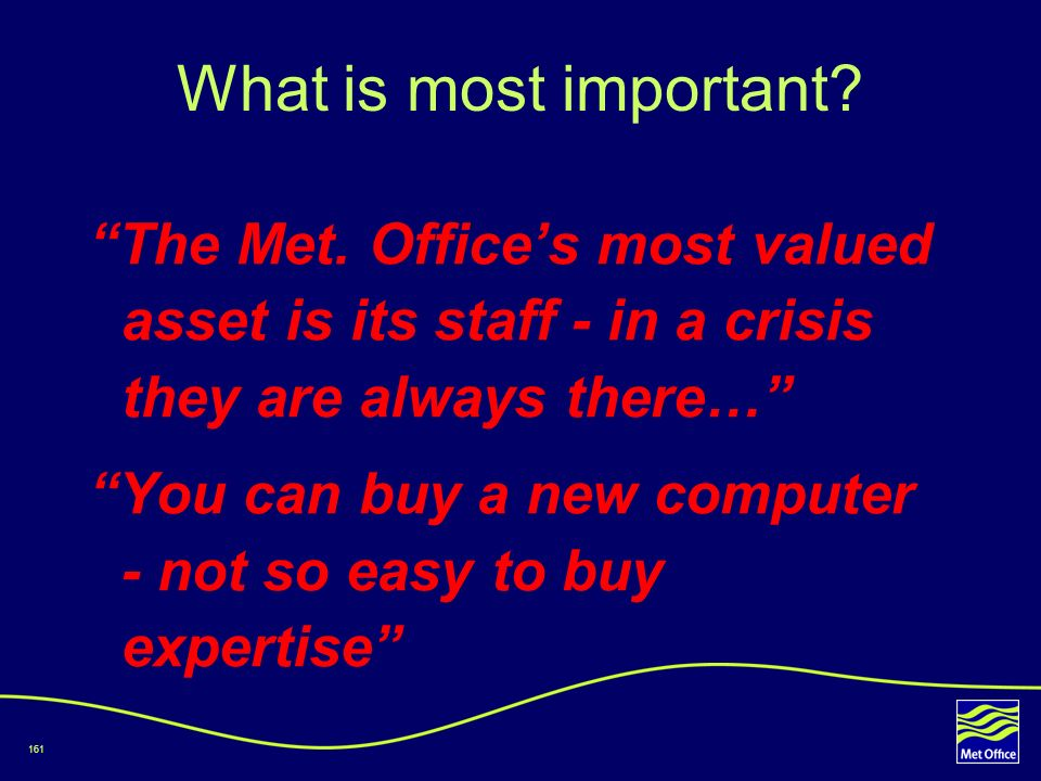 What is most important The Met. Office's most valued asset is its staff - in a crisis they are always there…
