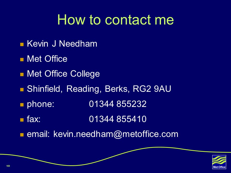 How to contact me Kevin J Needham Met Office Met Office College