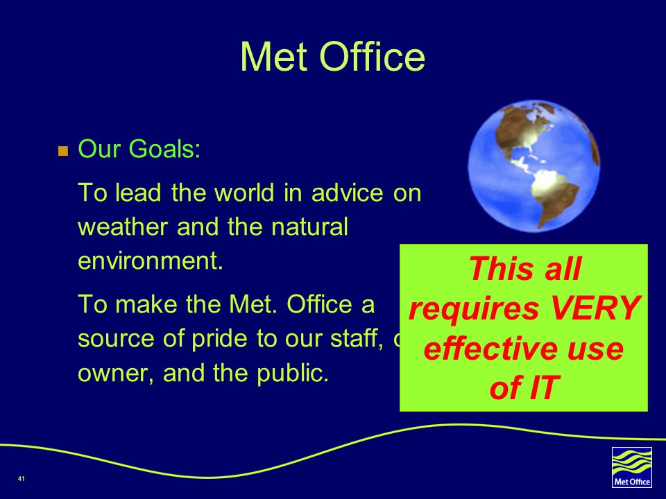 Met Office This all requires VERY effective use of IT Our Goals: