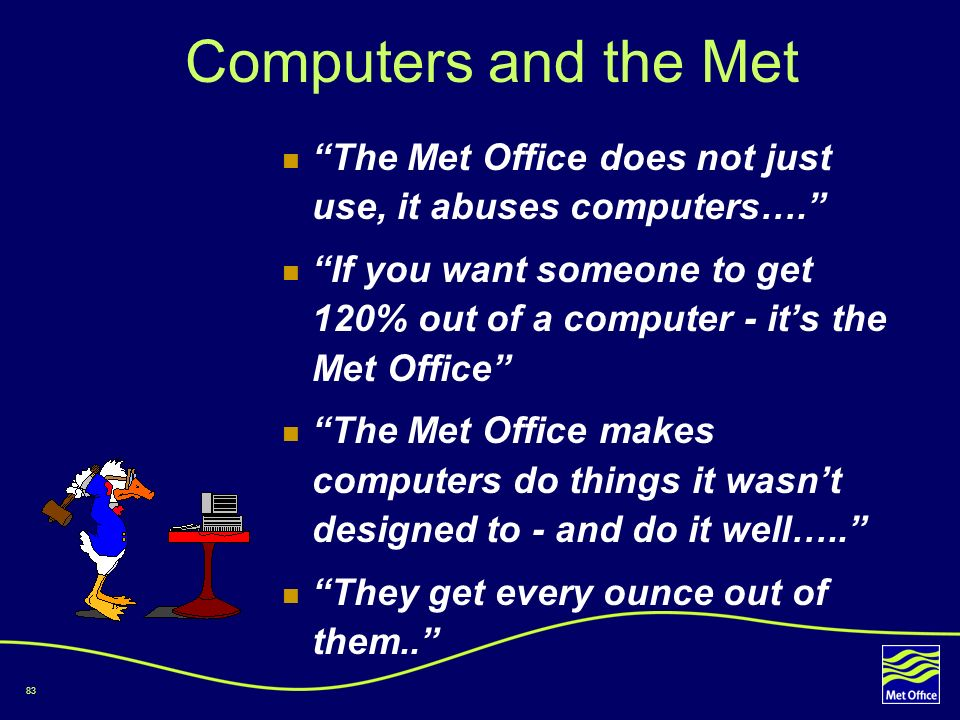 Computers and the Met The Met Office does not just use, it abuses computers….