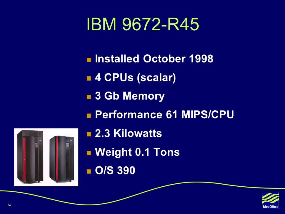 IBM 9672-R45 Installed October 1998 4 CPUs (scalar) 3 Gb Memory