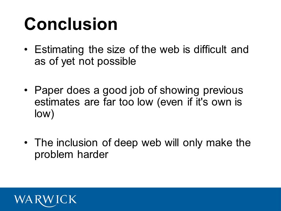 Conclusion Estimating the size of the web is difficult and as of yet not possible.