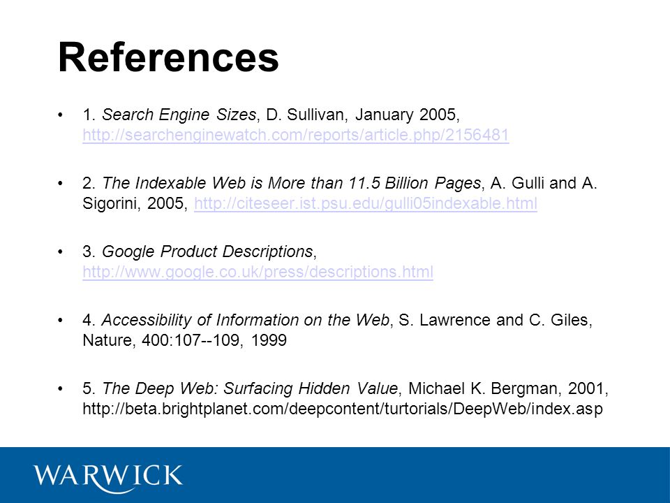 References 1. Search Engine Sizes, D. Sullivan, January 2005, http://searchenginewatch.com/reports/article.php/2156481.