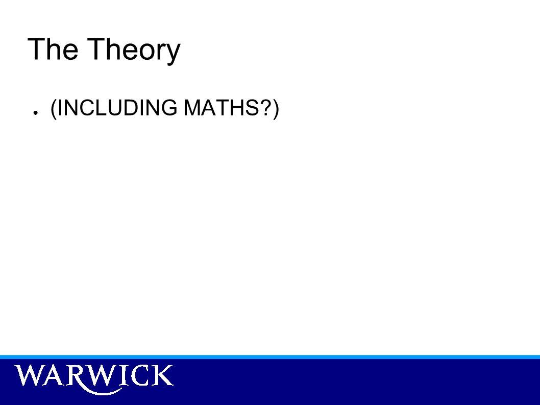 The Theory (INCLUDING MATHS )