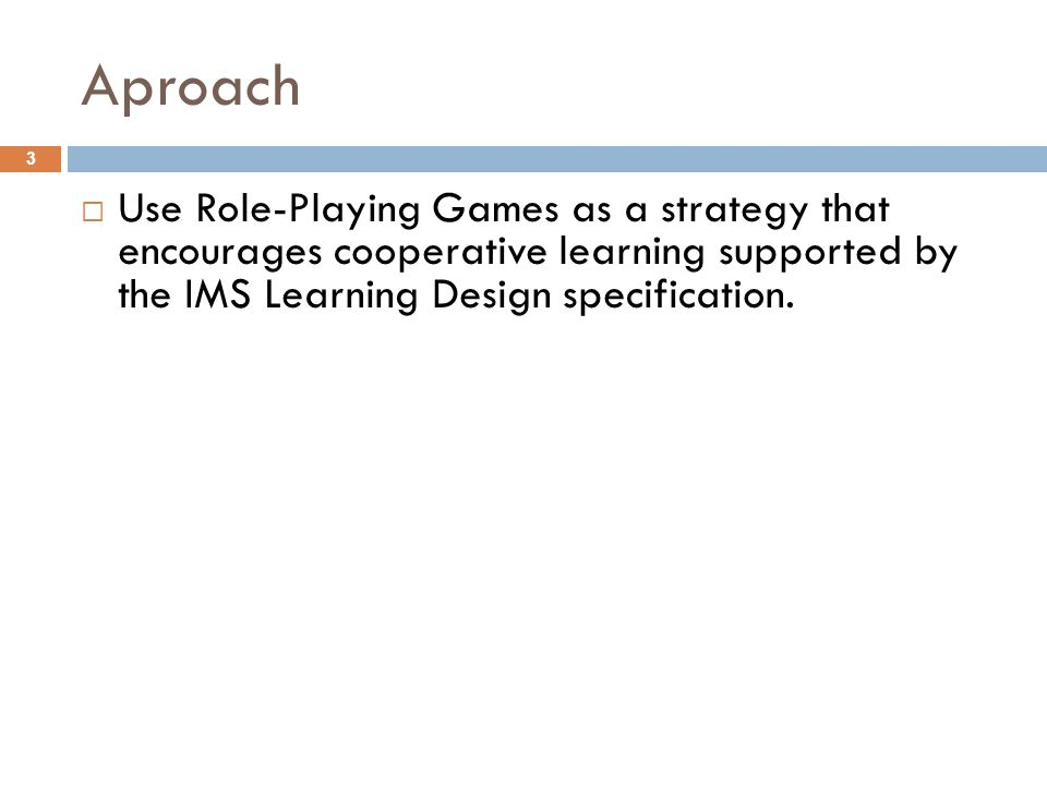 Aproach Use Role-Playing Games as a strategy that encourages cooperative learning supported by the IMS Learning Design specification.