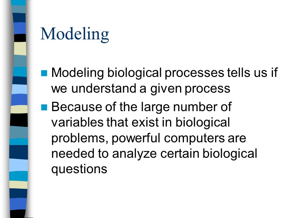 Modeling Modeling biological processes tells us if we understand a given process.
