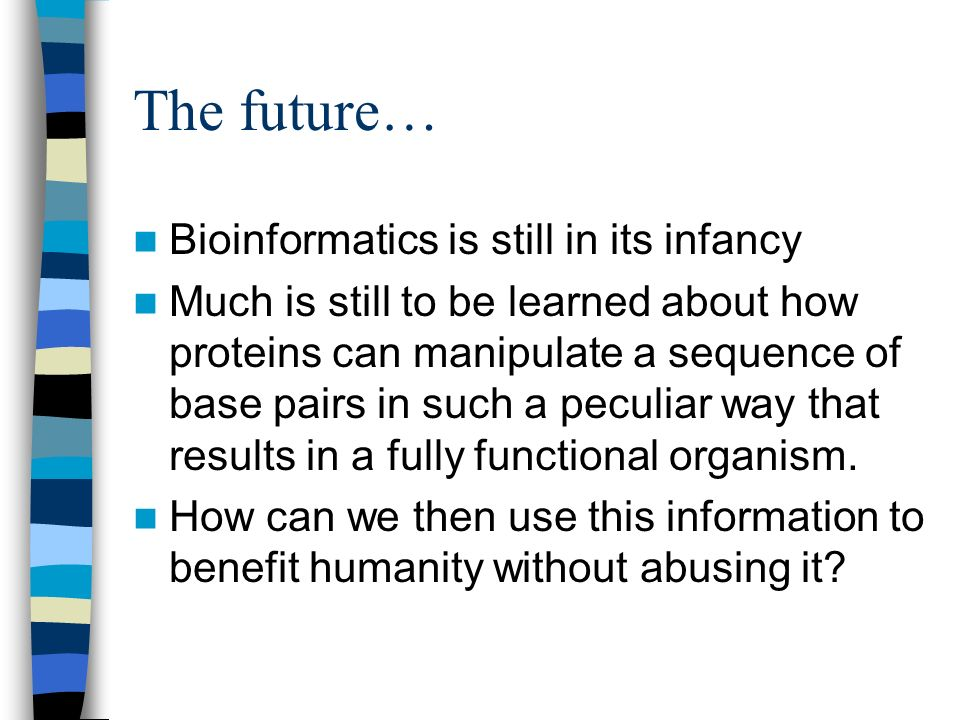 The future… Bioinformatics is still in its infancy