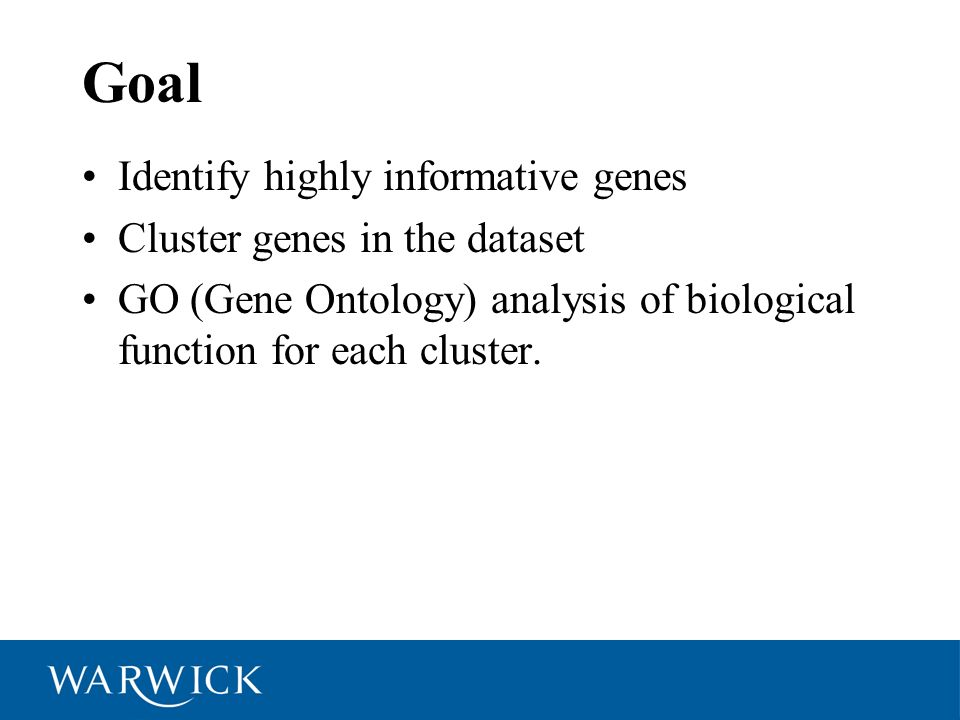 Goal Identify highly informative genes Cluster genes in the dataset