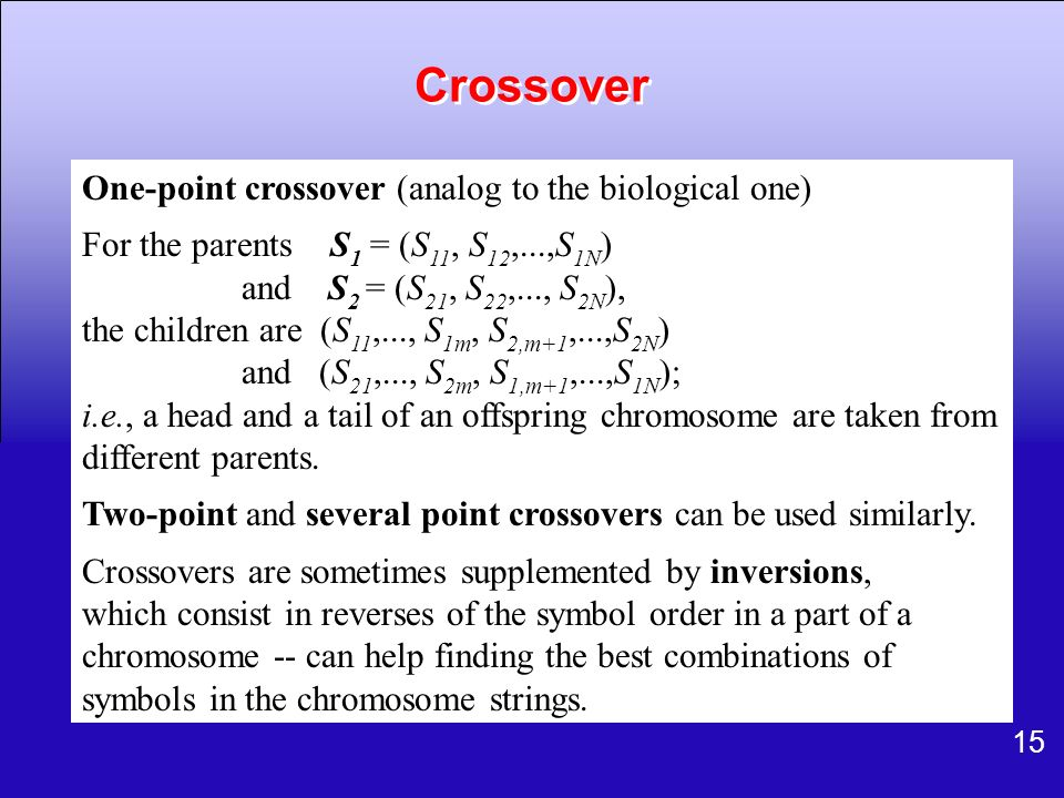 Crossover One-point crossover (analog to the biological one)