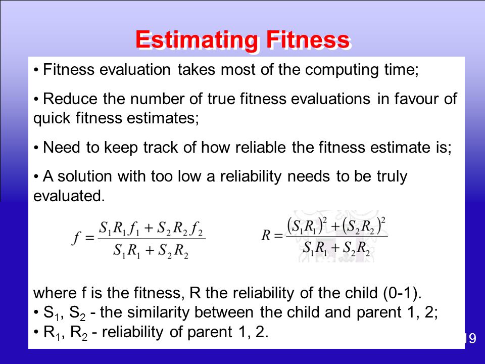 Estimating Fitness • Fitness evaluation takes most of the computing time;